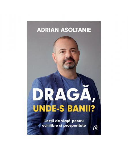 Draga, unde-s banii? Adrian Asoltanie